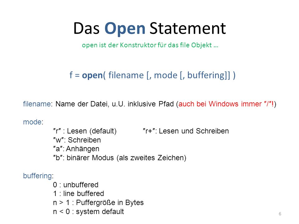 Das Open Statement f = open( filename [, mode [, buffering]] )